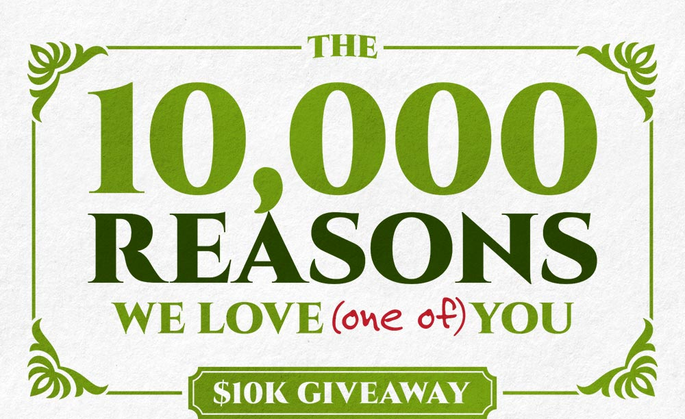 The 10,000 Reasons We Love (one of) You $10K Giveaway