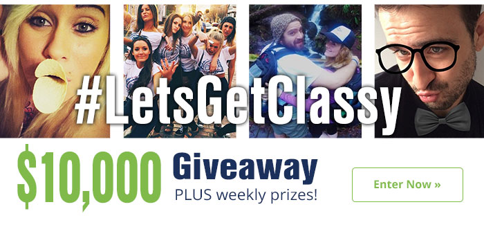 Enter our #LetsGetClassy promo for a chance to win $10,000 and other weekly prizes!