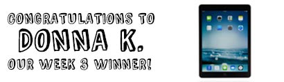 Congratulations to Donna K., our week 3 winner!